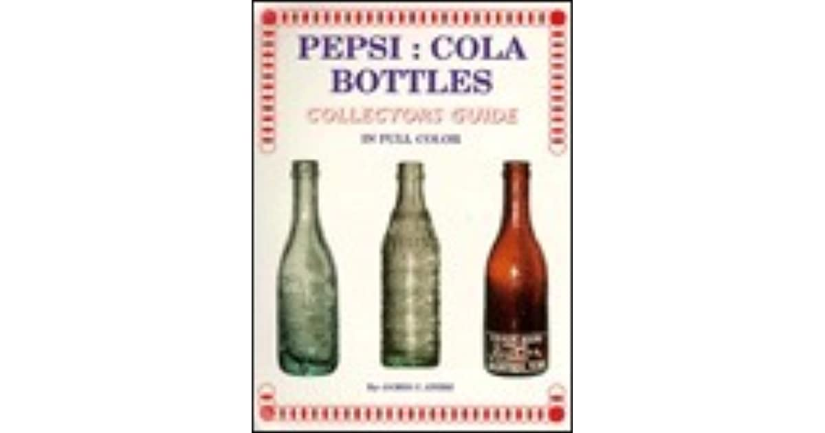 Pepsi, Cola Bottles: Collectors Guide by James C. Ayers