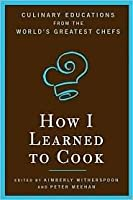 how i learned to cook How did we go from being the indigestible joke—british cuisine ha it's an  oxymoron—to arguably the most dynamic multifarious cooking.