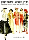 Costume Since 1945: Couture, Street Style, and Anti-Fashion