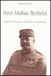 Henri Mathias Berthelot: Soldier of France, Defender of Romania 1861-1931