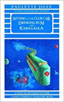 Sitting in the Club Car Drinking Rum and Karma-Kola: A Manual of Etiquette for Ladies Crossing Canada by Train