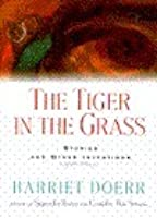 The Tiger in the Grass: 9stories and Other Inventions