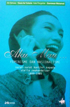 Aku Mau: Feminisme dan Nasionalisme (Surat-surat Kartini kepada Stella Zeehandelaar)