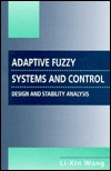 Adaptive Fuzzy Systems And Control Design And Stability Analysis By Li Xin Wang