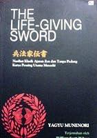 The Life-Giving Sword: Nasihat Klasik Ajaran Zen dan Tanpa Pedang Karya Pesaing Utama Musashi