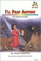 Ill Pray Anyway