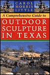 A Comprehensive Guide to Outdoor Sculpture in Texas Carol Morris Little