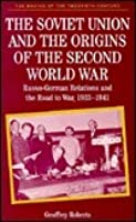 The Soviet Union and the Origins of the Second World War: Russo-German Relations and the Road to War, 1933-1941