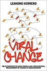 Viral Change: The alternative to slow, painful and unsuccessful management of change in organizations