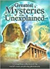 Greatest Mysteries of the Unexplained: A Compelling Collection of the World's Most Perplexing Phenomena