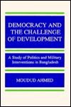 Democracy and the Challenge of Development: A Study of Politics and Military Interventions in Bangladesh