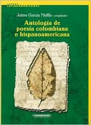 Antologia de la Poesia Colombiana E Hispanoamericana = Anthology of Colombian and Latin America