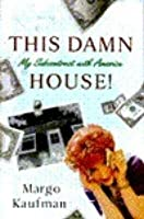 This Damn House: My Subcontract with America
