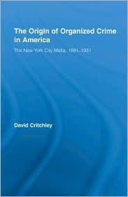 The Origin of Organized Crime in America: The New York City Mafia, 1891-1931