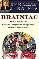 Brainiac: Adventures in the Curious, Competitive, Compulsive World of Trivia Buffs