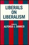Liberals on Liberalism by Alfonso J. Damico