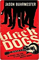 Black Dogs: The Possibly True Story of Classic Rock's Greatest Robbery
