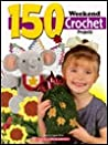 150 Weekend Crochet Projects