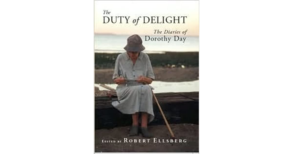 The Diaries of Dorothy Day The Duty Of Delight