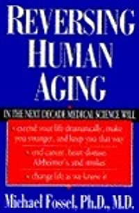 Reversing Human Aging: A Groundbreaking Book about Medical Advances That Will Revolutionize..
