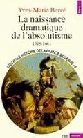 La naissance dramatique de l'absolutisme, 1598-1661 (Nouvelle histoire de la France moderne #3)