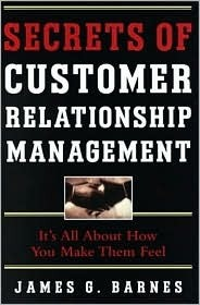 Secrets of Customer Relationship Management: It's All about How You Make Them Feel