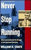 Never Stop Running: Allard Lowenstein and the Struggle to Save American Liberalism