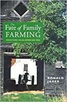 The Fate of Family Farming: Variations on an American Idea