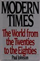 Modern Times: The World from the Twenties to the Eighties