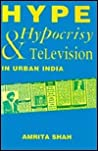 Hype, hypocrisy, and television in urban India