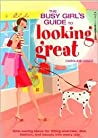 The Busy Girl's Guide To looking great: time saving ideas for fitting excercise,diet,fashion,and beauty into every day