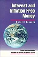 Interest and Inflation Free Money: Creating an Exchange Medium That Works for Everybody