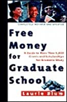 Free Money For Graduate School A Guide To More Than 1000 Grants