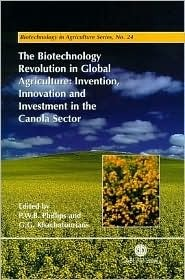 The Biotechnology Revolution in Global Agriculture Invention, Innovation and Investment in the Canola Sector