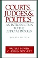 Courts, Judges and Politics: An Introduction to the Judicial Process