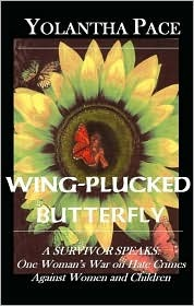 Wing-Plucked Butterfly: A Survivor Speaks One Woman's War on Hate Crimes Against Women and Children