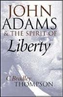 John Adams & the Spirit of Liberty (American Political Thought)