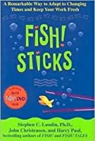Fish! Sticks with DVD: A Remarkable Way to Adapt to Changing Times and Keep Your Work Fresh