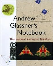 Andrew Glassner's Notebook: Recreational Computer Graphics (The Morgan Kaufmann Series in Computer Graphics)