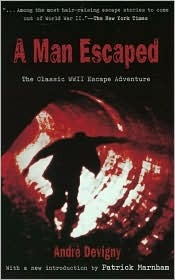 A Man Escaped: The Classic WWII Escape Adventure by Andre