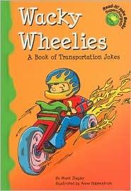 Wacky Wheelies: A Book of Transportation Jokes