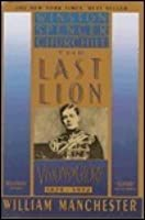 The Last Lion: Winston Spencer Churchill Visions of Glory 1874-1932