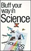 Bluff Your Way in Science (The Bluffer's Guides)