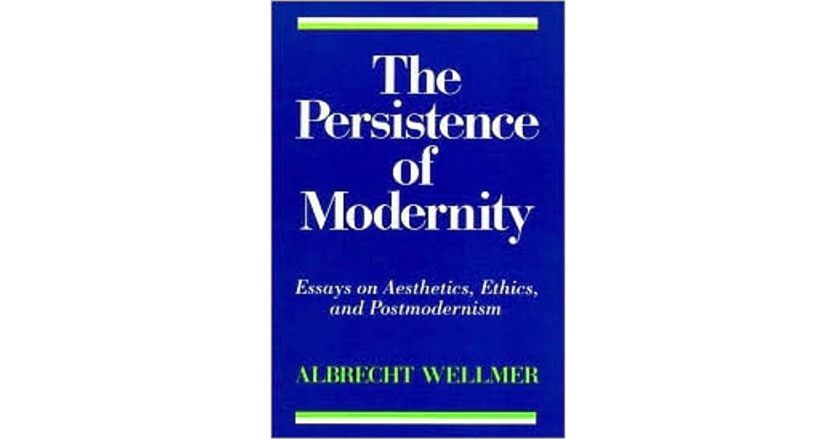 The Persistence Of Modernity Essays On Aesthetics Ethics And  The Persistence Of Modernity Essays On Aesthetics Ethics And  Postmodernism By Albrecht Wellmer