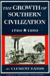 The Growth of Southern Civilization, 1790-1860