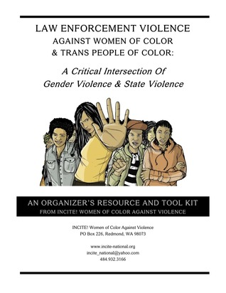 LAW ENFORCEMENT VIOLENCE AGAINST WOMEN OF COLOR & TRANS PEOPLE OF COLOR: A Critical Intersection Of Gender Violence & State Violence