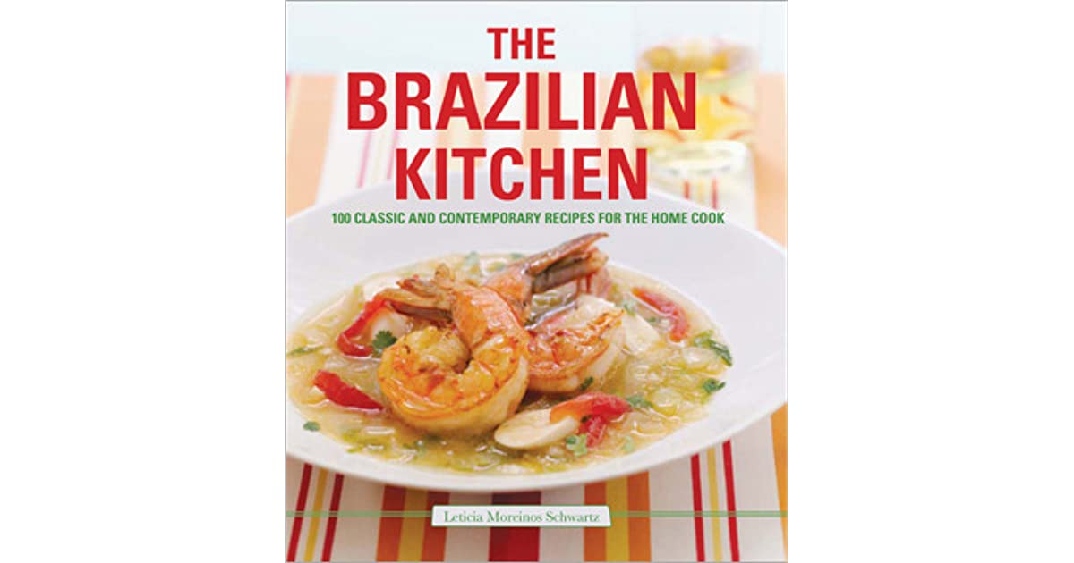 The brazilian kitchen 100 classic and creative recipes for the home the brazilian kitchen 100 classic and creative recipes for the home cook by leticia moreinos schwartz forumfinder