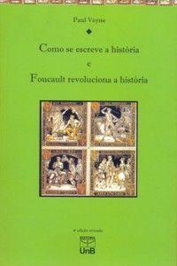 Como se escreve a História/Foucault: Revoluciona a História