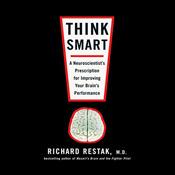 Think Smart: A Neuroscientist's Prescription for Improving Your Brain's Performance (Audiobook)