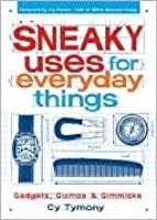 Sneaky Uses for Everyday Things, Gadgets, Gizmos and Gimmicks